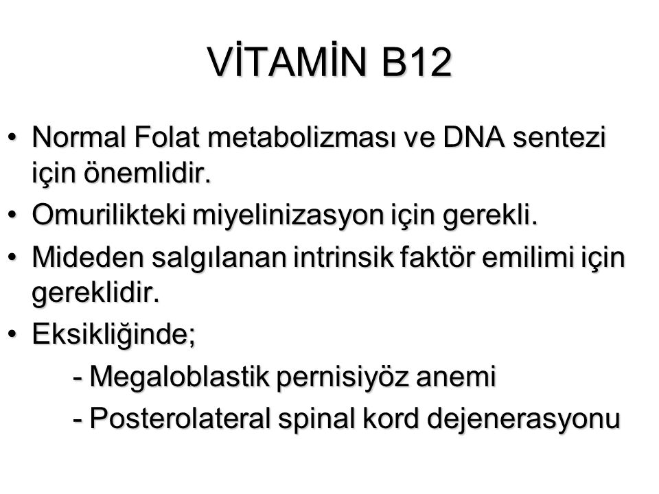 VİTAMİN B12 Normal Folat metabolizması ve DNA sentezi için önemlidir.Normal Folat metabolizması ve DNA sentezi için önemlidir. Omurilikteki miyeliniza