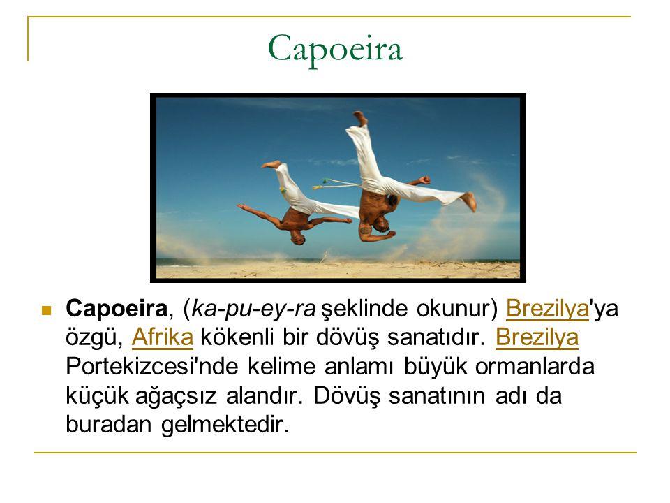 Capoeira Capoeira, (ka-pu-ey-ra şeklinde okunur) Brezilya'ya özgü, Afrika kökenli bir dövüş sanatıdır. Brezilya Portekizcesi'nde kelime anlamı büyük o