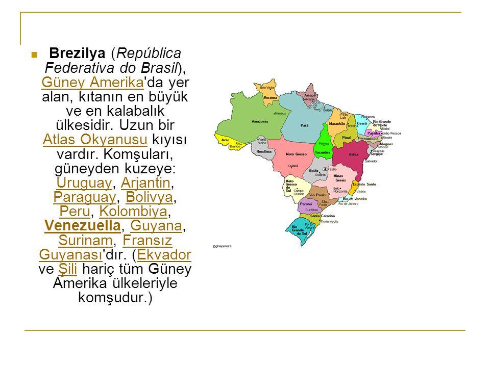 Brezilya (República Federativa do Brasil), Güney Amerika'da yer alan, kıtanın en büyük ve en kalabalık ülkesidir. Uzun bir Atlas Okyanusu kıyısı vardı