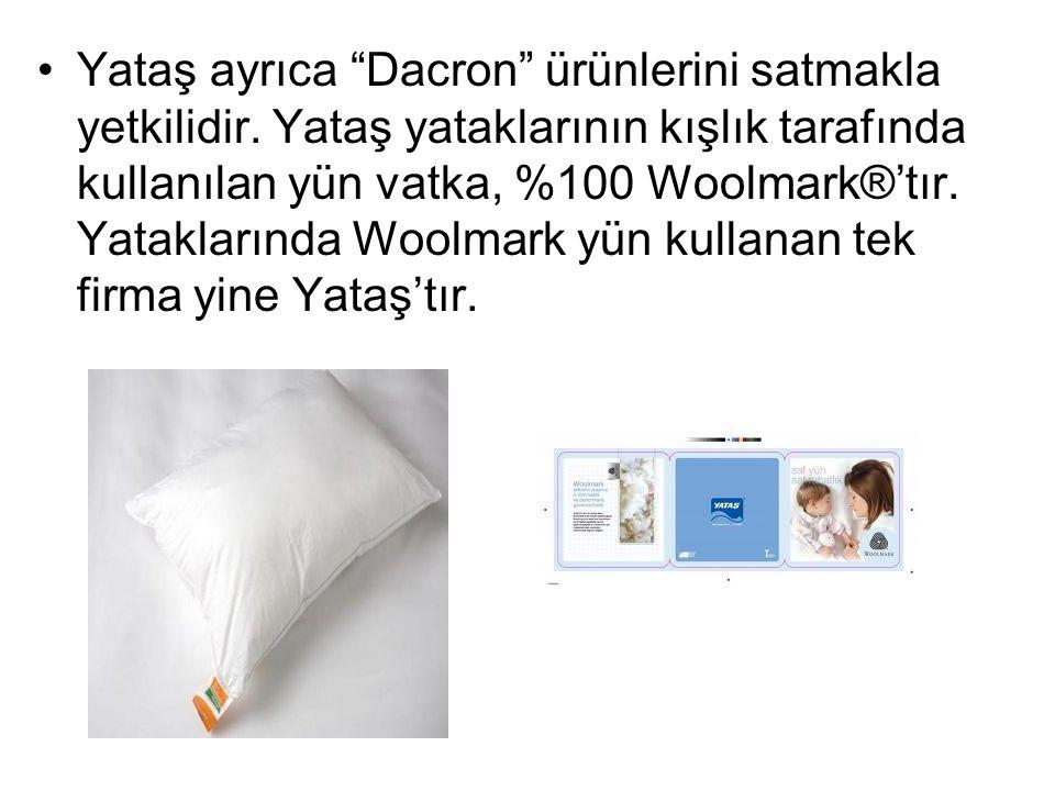 """Yataş ayrıca """"Dacron"""" ürünlerini satmakla yetkilidir. Yataş yataklarının kışlık tarafında kullanılan yün vatka, %100 Woolmark®'tır. Yataklarında Woolm"""