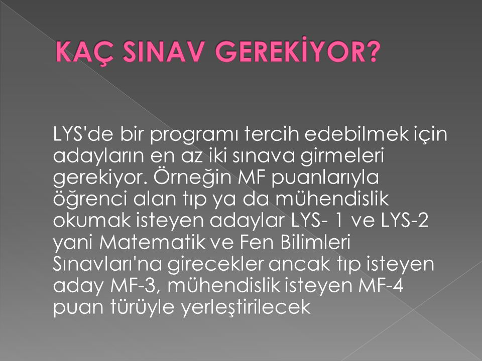 LYS de bir programı tercih edebilmek için adayların en az iki sınava girmeleri gerekiyor.