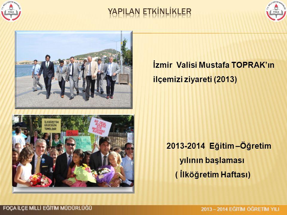 49 İzmir Valisi Mustafa TOPRAK'ın ilçemizi ziyareti (2013) 2013-2014 Eğitim –Öğretim yılının başlaması ( İlköğretim Haftası) FOÇA İLÇE MİLLİ EĞİTİM MÜ