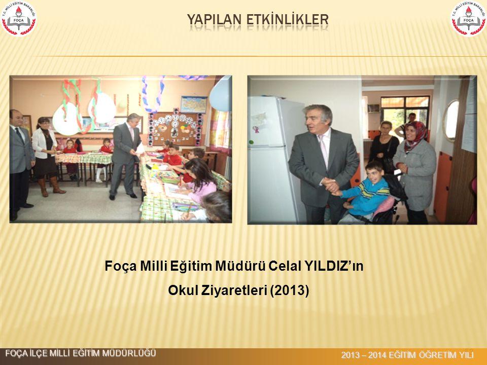 53 Foça Milli Eğitim Müdürü Celal YILDIZ'ın Okul Ziyaretleri (2013) FOÇA İLÇE MİLLİ EĞİTİM MÜDÜRLÜĞÜ 2013 – 2014 EĞİTİM ÖĞRETİM YILI