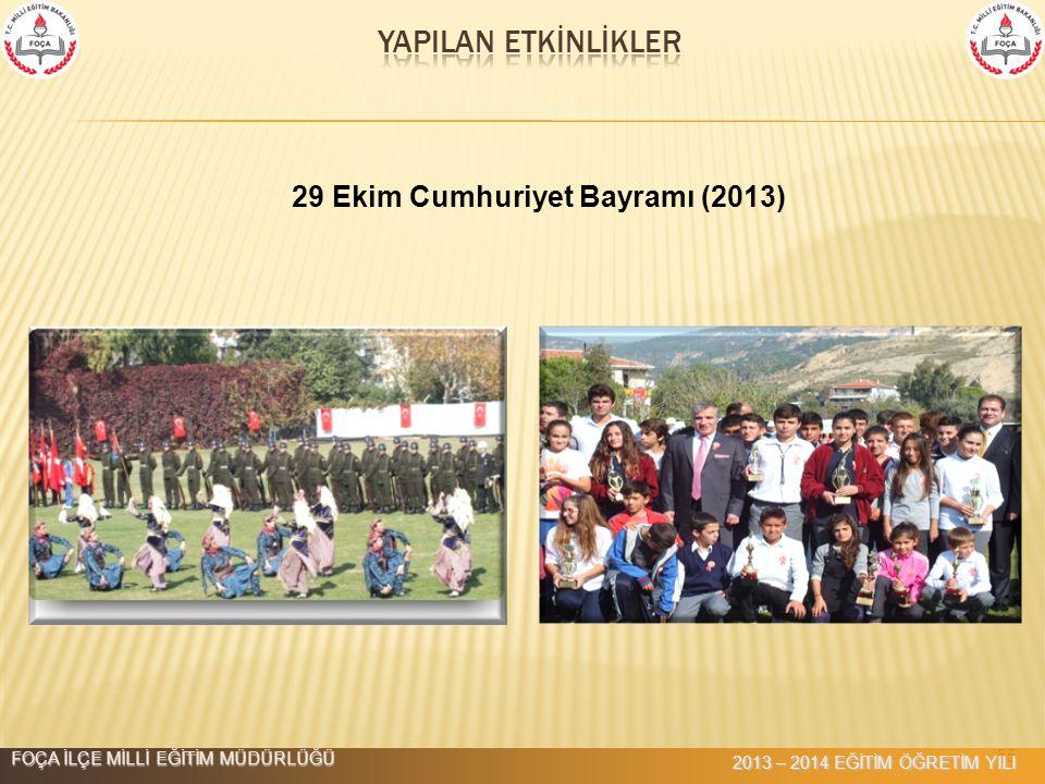 55 29 Ekim Cumhuriyet Bayramı (2013) FOÇA İLÇE MİLLİ EĞİTİM MÜDÜRLÜĞÜ 2013 – 2014 EĞİTİM ÖĞRETİM YILI