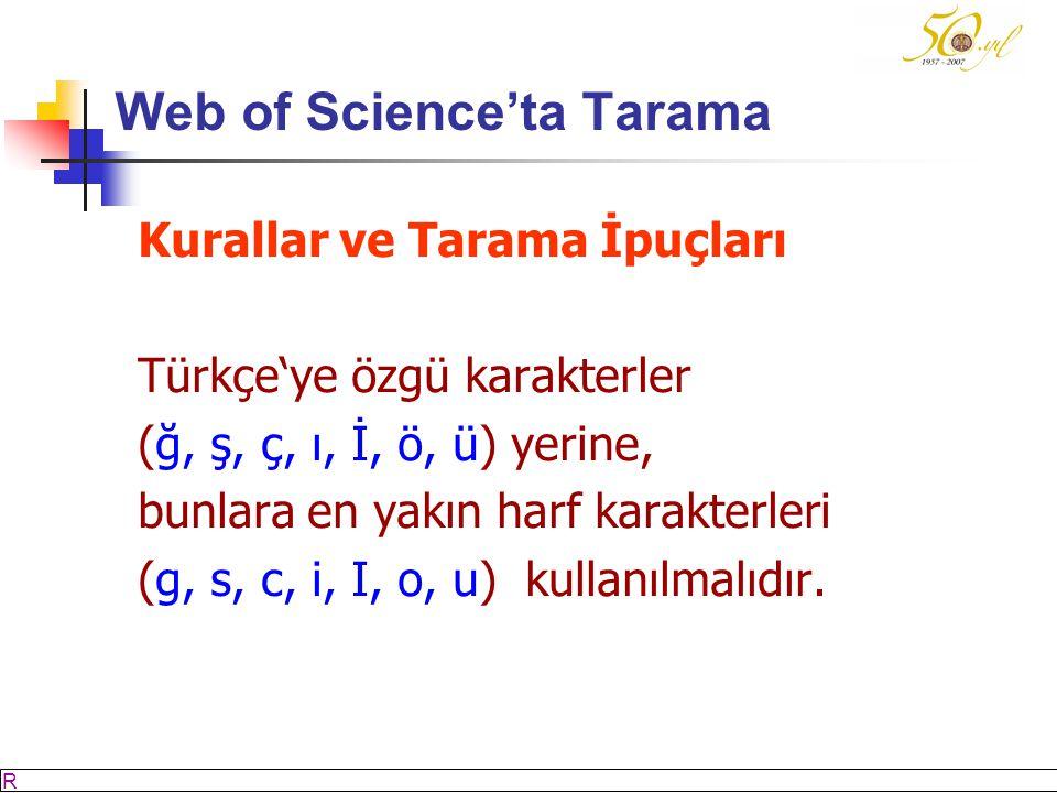 M SÖZBİLİR Slayt: 22 Web of Science'ta Tarama Kurallar ve Tarama İpuçları Türkçe'ye özgü karakterler (ğ, ş, ç, ı, İ, ö, ü) yerine, bunlara en yakın harf karakterleri (g, s, c, i, I, o, u) kullanılmalıdır.
