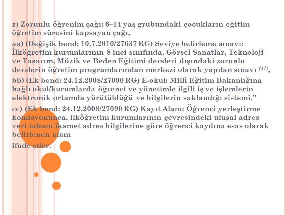 z) Zorunlu öğrenim çağı: 6–14 yaş grubundaki çocukların eğitim- öğretim süresini kapsayan çağı, aa) (Değişik bend: 10.7.2010/27637 RG) Seviye belirlem