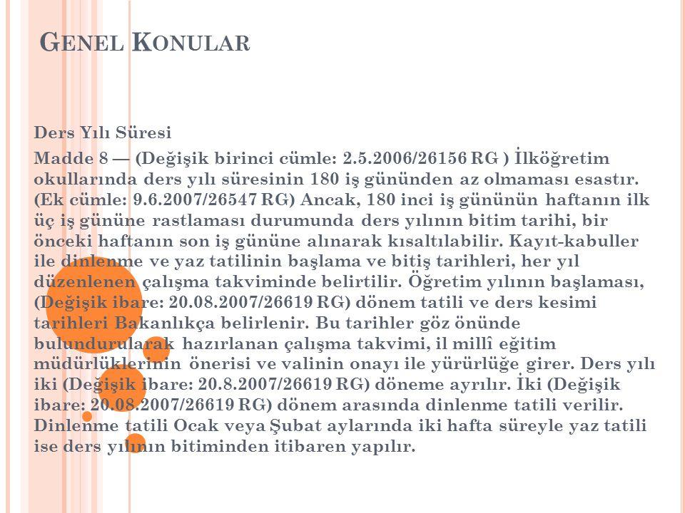 G ENEL K ONULAR Ders Yılı Süresi Madde 8 — (Değişik birinci cümle: 2.5.2006/26156 RG ) İlköğretim okullarında ders yılı süresinin 180 iş gününden az olmaması esastır.