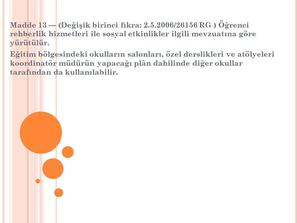 Madde 13 — (Değişik birinci fıkra: 2.5.2006/26156 RG ) Öğrenci rehberlik hizmetleri ile sosyal etkinlikler ilgili mevzuatına göre yürütülür. Eğitim bö