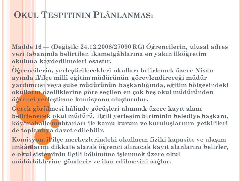 O KUL T ESPITININ P LÂNLANMASı Madde 16 — (Değişik: 24.12.2008/27090 RG) Öğrencilerin, ulusal adres veri tabanında belirtilen ikametgâhlarına en yakın ilköğretim okuluna kaydedilmeleri esastır.