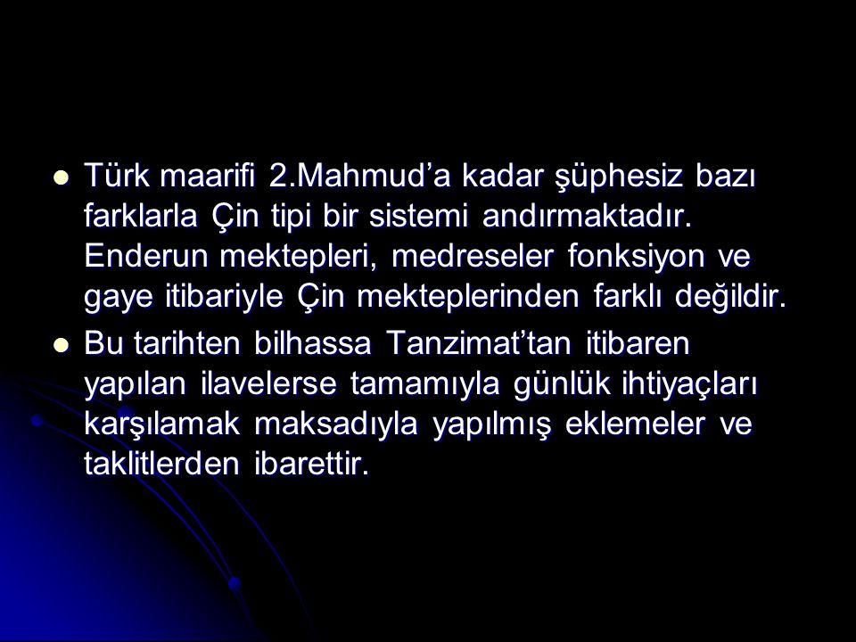 Türk maarifi 2.Mahmud'a kadar şüphesiz bazı farklarla Çin tipi bir sistemi andırmaktadır. Enderun mektepleri, medreseler fonksiyon ve gaye itibariyle