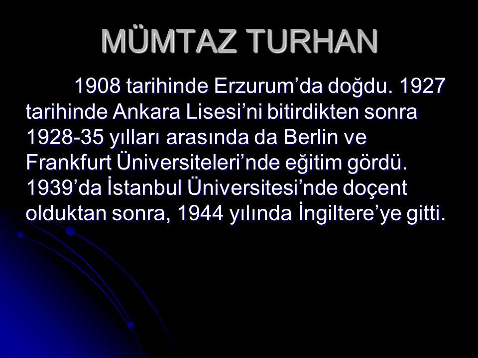 MÜMTAZ TURHAN 1908 tarihinde Erzurum'da doğdu. 1927 tarihinde Ankara Lisesi'ni bitirdikten sonra 1928-35 yılları arasında da Berlin ve Frankfurt Ünive