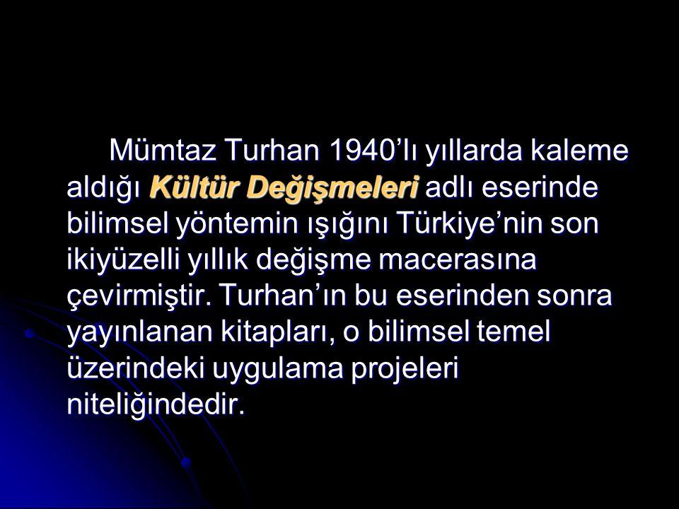 Mümtaz Turhan 1940'lı yıllarda kaleme aldığı Kültür Değişmeleri adlı eserinde bilimsel yöntemin ışığını Türkiye'nin son ikiyüzelli yıllık değişme mace