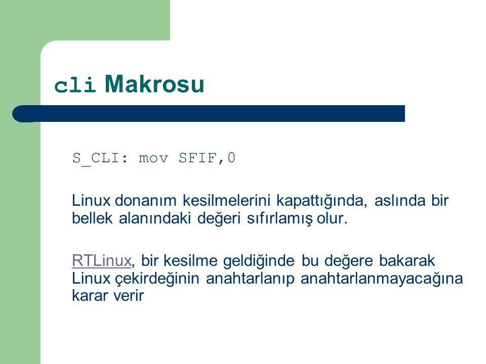 cli Makrosu S_CLI: mov SFIF,0 Linux donanım kesilmelerini kapattığında, aslında bir bellek alanındaki değeri sıfırlamış olur.