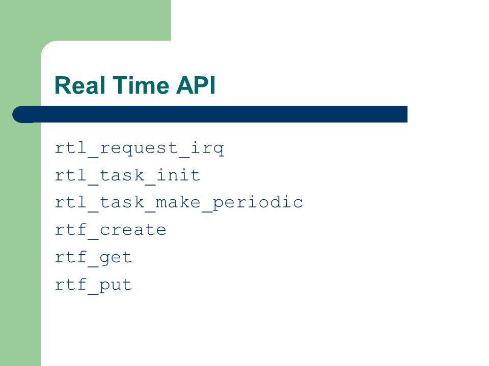 Real Time API rtl_request_irq rtl_task_init rtl_task_make_periodic rtf_create rtf_get rtf_put