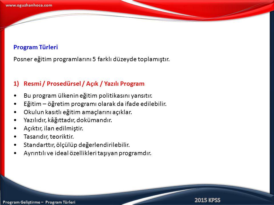 Program Geliştirme – Program Türleri www.oguzhanhoca.com Program Türleri Posner eğitim programlarını 5 farklı düzeyde toplamıştır. 1)Resmi / Prosedürs