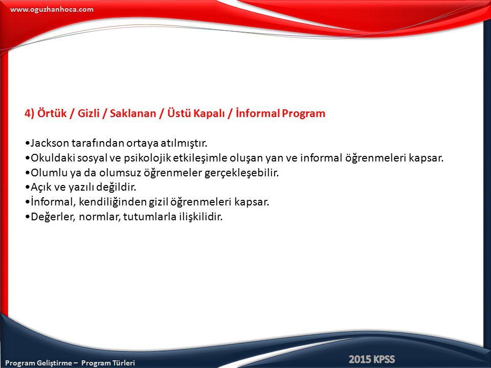 Program Geliştirme – Program Türleri www.oguzhanhoca.com 4) Örtük / Gizli / Saklanan / Üstü Kapalı / İnformal Program Jackson tarafından ortaya atılmı