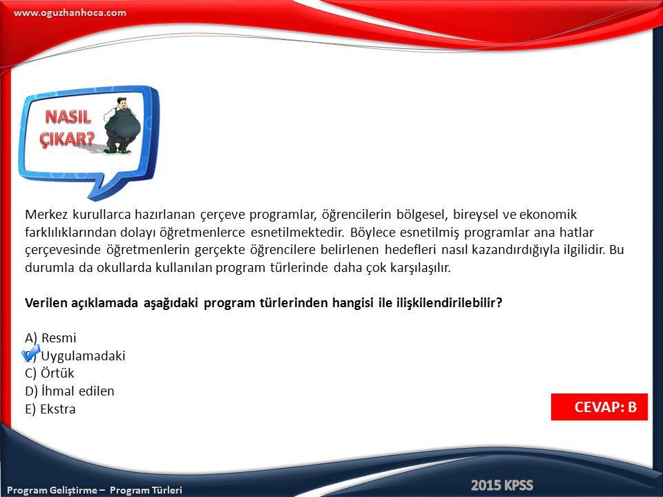 www.oguzhanhoca.com CEVAP: B CEVAP: B Merkez kurullarca hazırlanan çerçeve programlar, öğrencilerin bölgesel, bireysel ve ekonomik farklılıklarından d