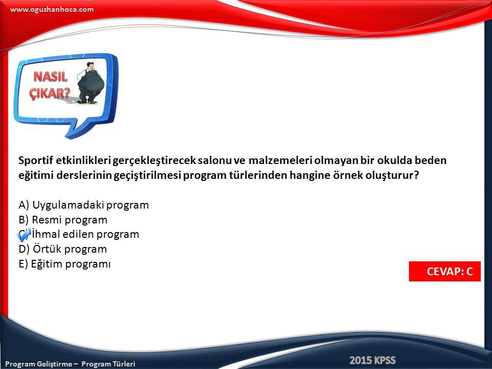 Program Geliştirme – Program Türleri www.oguzhanhoca.com CEVAP: C CEVAP: C Sportif etkinlikleri gerçekleştirecek salonu ve malzemeleri olmayan bir oku