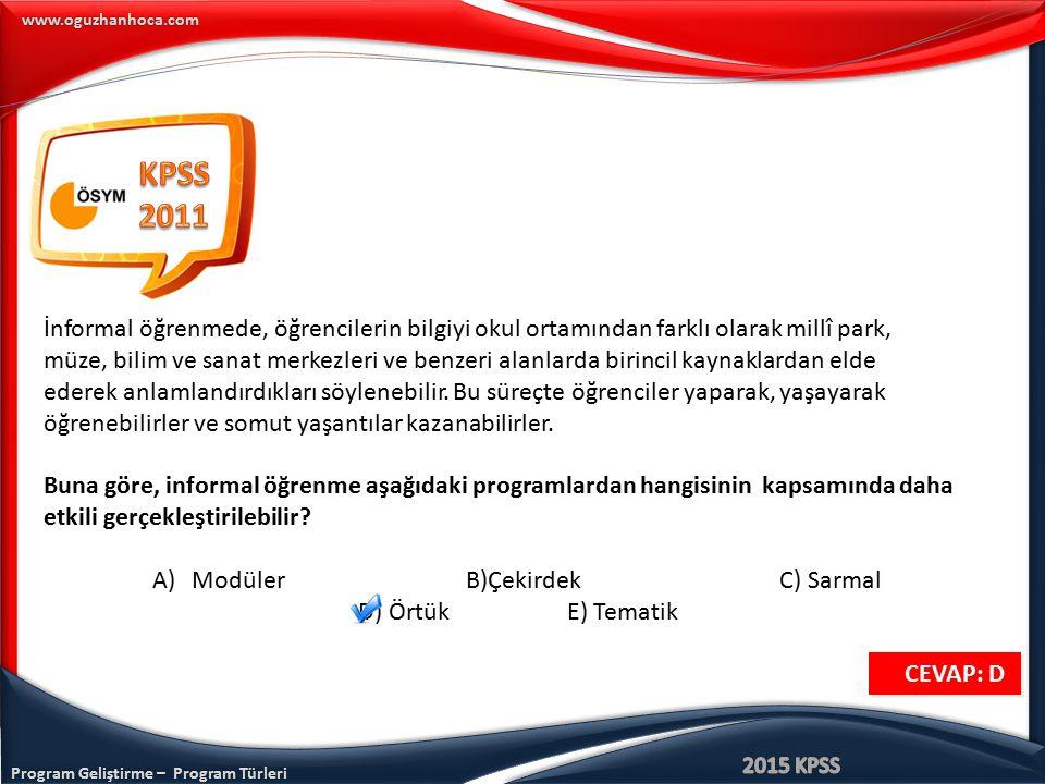 Program Geliştirme – Program Türleri www.oguzhanhoca.com CEVAP: D CEVAP: D İnformal öğrenmede, öğrencilerin bilgiyi okul ortamından farklı olarak mill