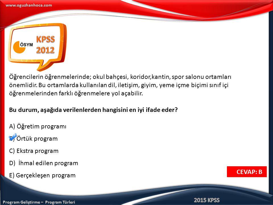 Program Geliştirme – Program Türleri www.oguzhanhoca.com CEVAP: B CEVAP: B Öğrencilerin öğrenmelerinde; okul bahçesi, koridor,kantin, spor salonu orta