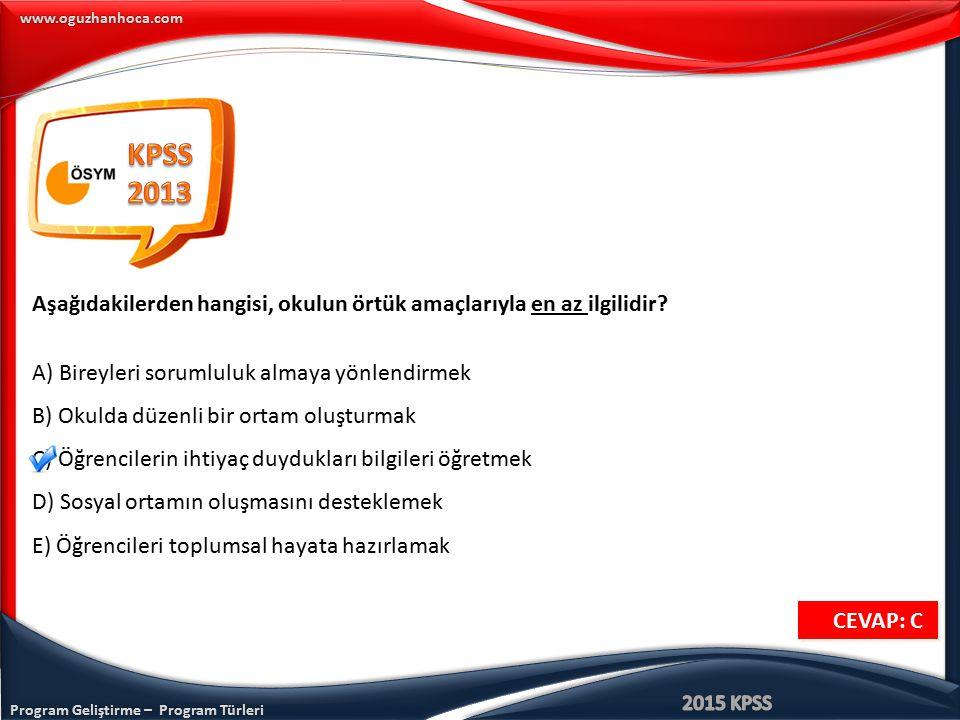 Program Geliştirme – Program Türleri www.oguzhanhoca.com CEVAP: C CEVAP: C Aşağıdakilerden hangisi, okulun örtük amaçlarıyla en az ilgilidir? A) Birey
