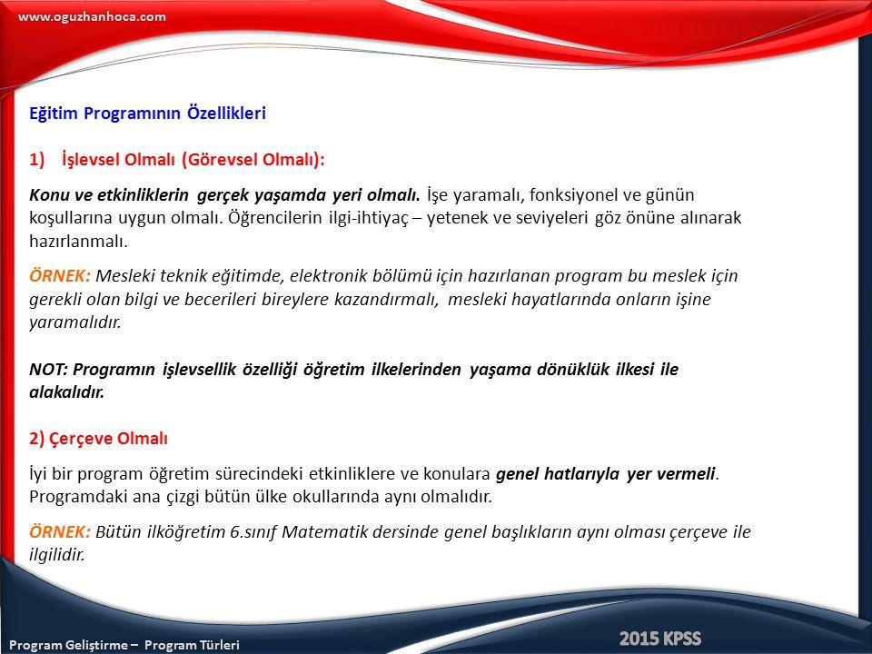 Program Geliştirme – Program Türleri www.oguzhanhoca.com Eğitim Programının Özellikleri 1)İşlevsel Olmalı (Görevsel Olmalı): Konu ve etkinliklerin ger