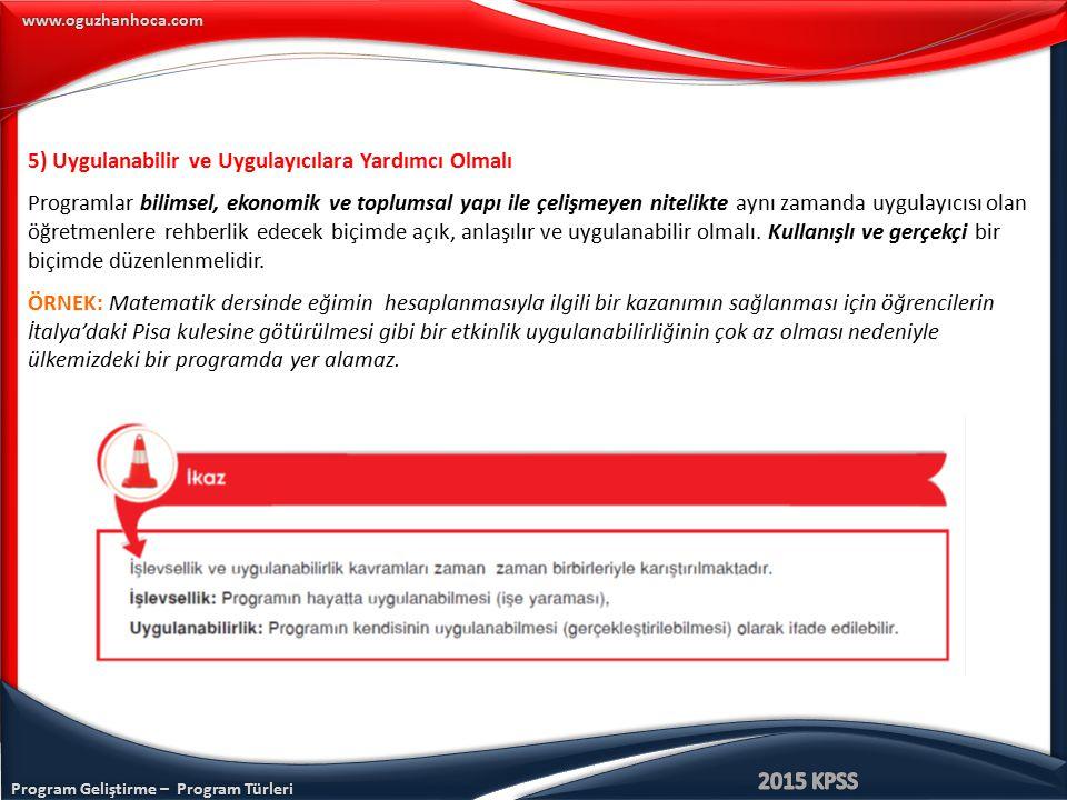 Program Geliştirme – Program Türleri www.oguzhanhoca.com 5) Uygulanabilir ve Uygulayıcılara Yardımcı Olmalı Programlar bilimsel, ekonomik ve toplumsal