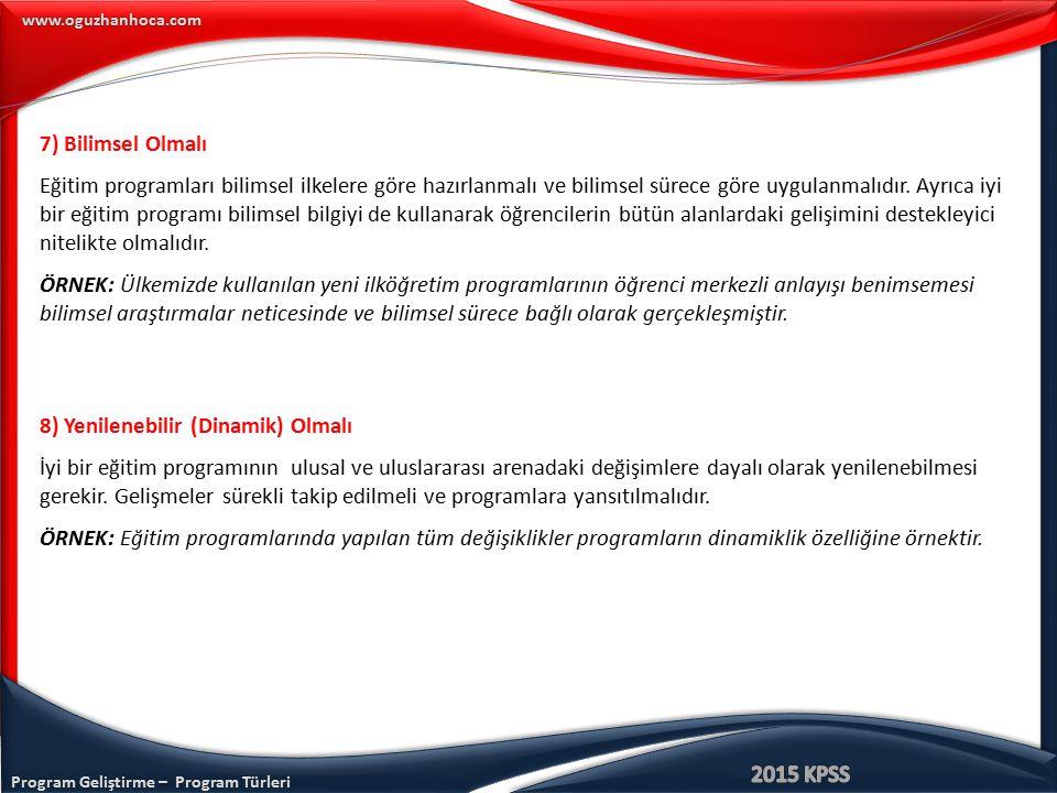 Program Geliştirme – Program Türleri www.oguzhanhoca.com 7) Bilimsel Olmalı Eğitim programları bilimsel ilkelere göre hazırlanmalı ve bilimsel sürece