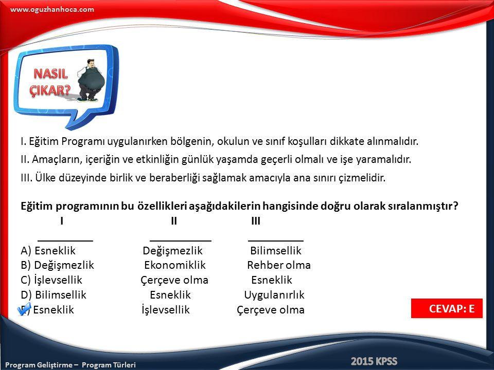 Program Geliştirme – Program Türleri www.oguzhanhoca.com I. Eğitim Programı uygulanırken bölgenin, okulun ve sınıf koşulları dikkate alınmalıdır. II.