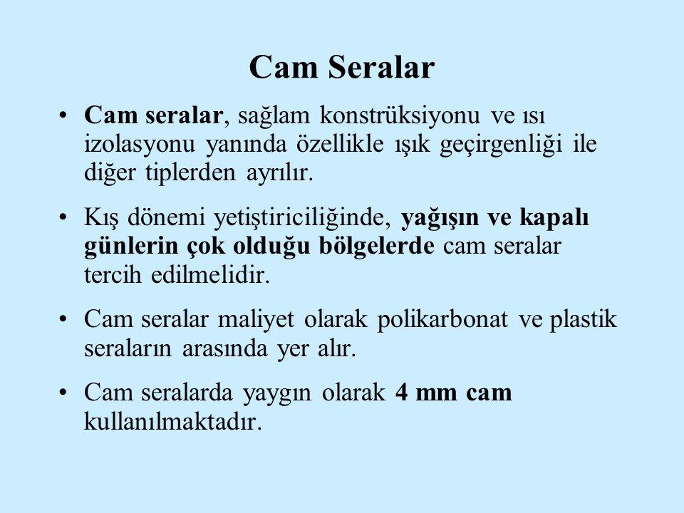 Cam Seralar Cam seralar, sağlam konstrüksiyonu ve ısı izolasyonu yanında özellikle ışık geçirgenliği ile diğer tiplerden ayrılır. Kış dönemi yetiştiri