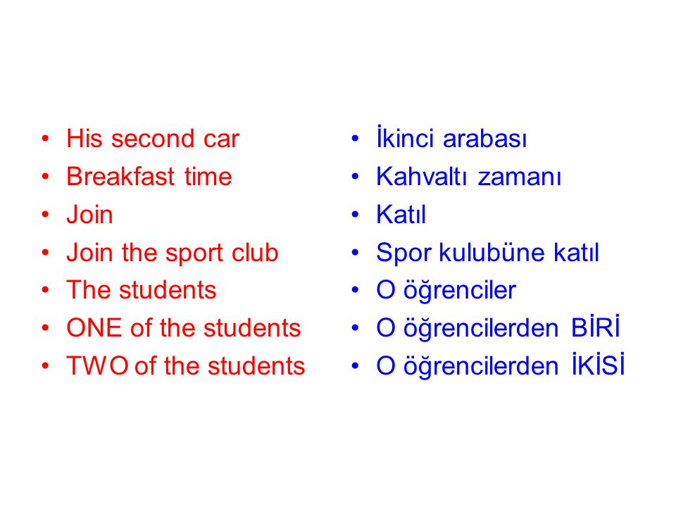 His second car Breakfast time Join Join the sport club The students ONE of the students TWO of the students İkinci arabası Kahvaltı zamanı Katıl Spor