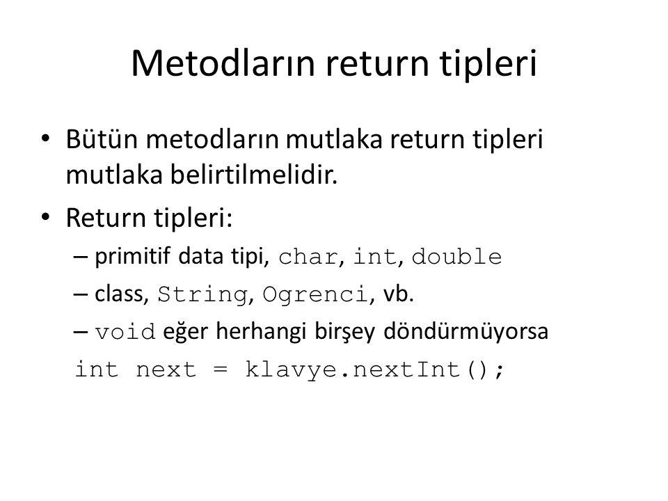 Metodların return tipleri Bütün metodların mutlaka return tipleri mutlaka belirtilmelidir. Return tipleri: – primitif data tipi, char, int, double – c