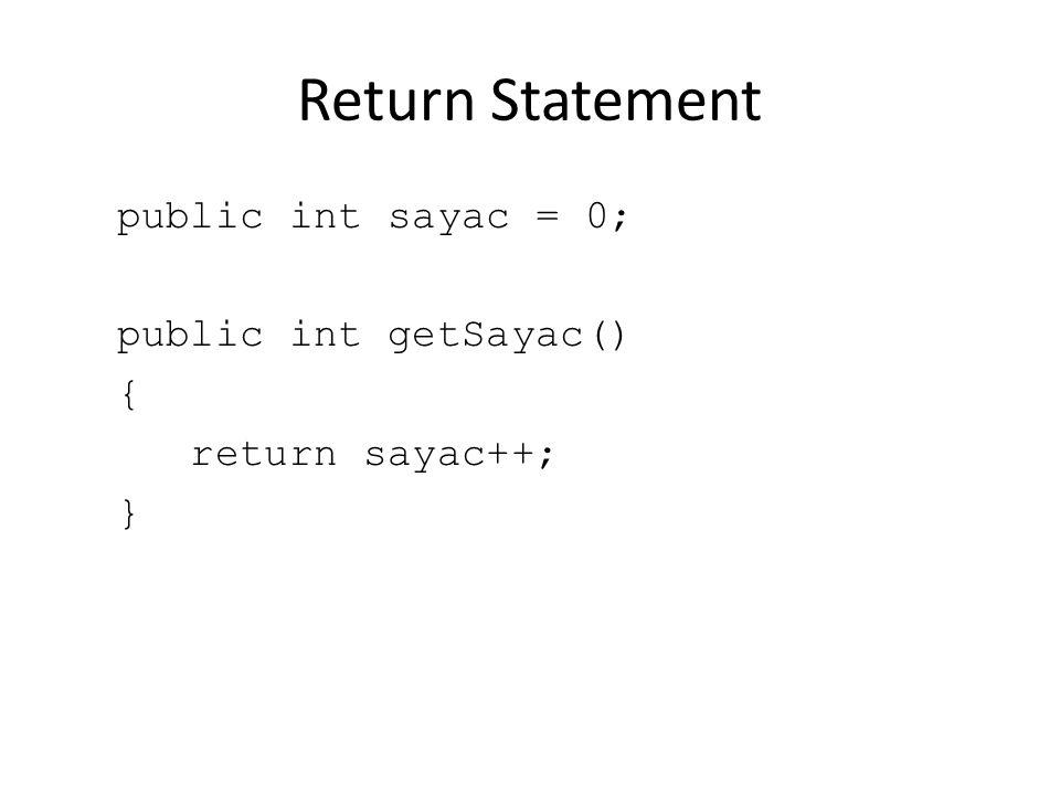 Return Statement public int sayac = 0; public int getSayac() { return sayac++; }