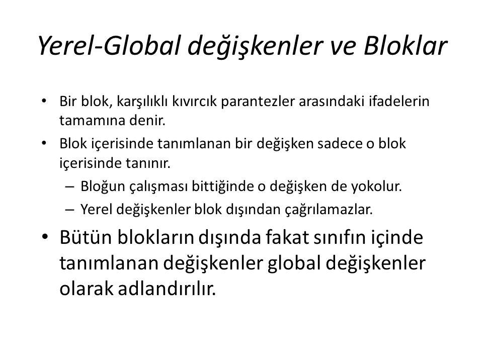 Yerel-Global değişkenler ve Bloklar Bir blok, karşılıklı kıvırcık parantezler arasındaki ifadelerin tamamına denir. Blok içerisinde tanımlanan bir değ