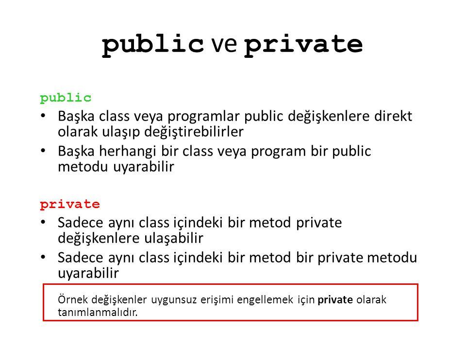 public ve private public Başka class veya programlar public değişkenlere direkt olarak ulaşıp değiştirebilirler Başka herhangi bir class veya program