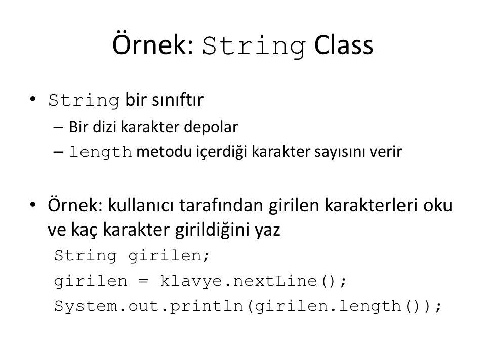 Örnek: String Class String bir sınıftır – Bir dizi karakter depolar – length metodu içerdiği karakter sayısını verir Örnek: kullanıcı tarafından giril