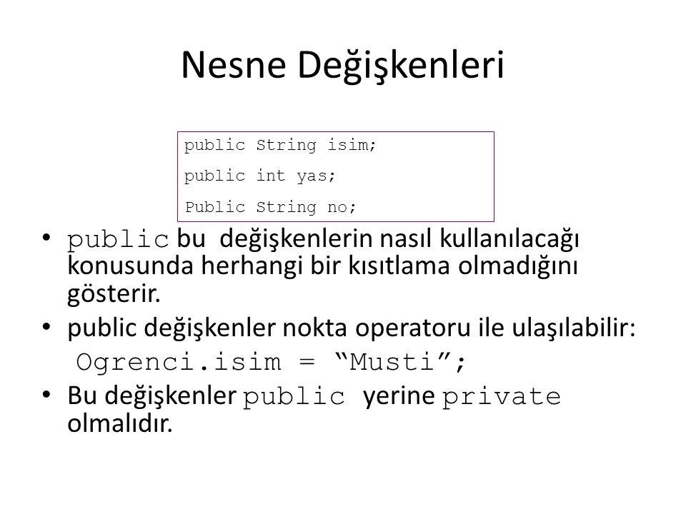 Nesne oluşturmak Syntax: class_Adı nesne_Adı = new class_Adı(); Örneğin Ogrenci sınıfının bir nesnesini oluşturmak için Ogrenci veli = new Ogrenci();