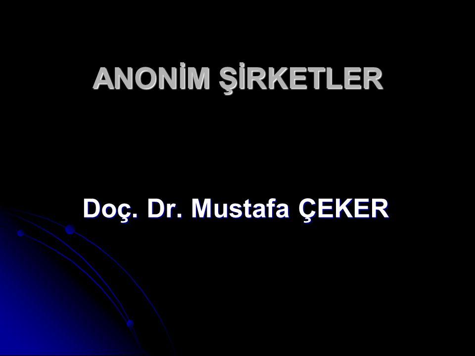 ANONİM ŞİRKETLER Doç. Dr. Mustafa ÇEKER