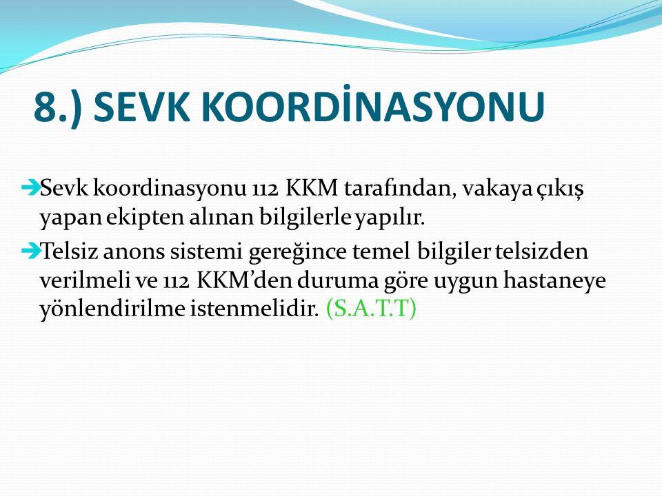 8.) SEVK KOORDİNASYONU  Sevk koordinasyonu 112 KKM tarafından, vakaya çıkış yapan ekipten alınan bilgilerle yapılır.  Telsiz anons sistemi gereğince