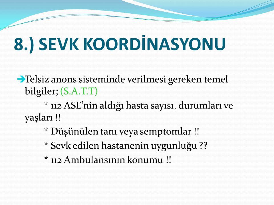 8.) SEVK KOORDİNASYONU  Telsiz anons sisteminde verilmesi gereken temel bilgiler; (S.A.T.T) * 112 ASE'nin aldığı hasta sayısı, durumları ve yaşları !