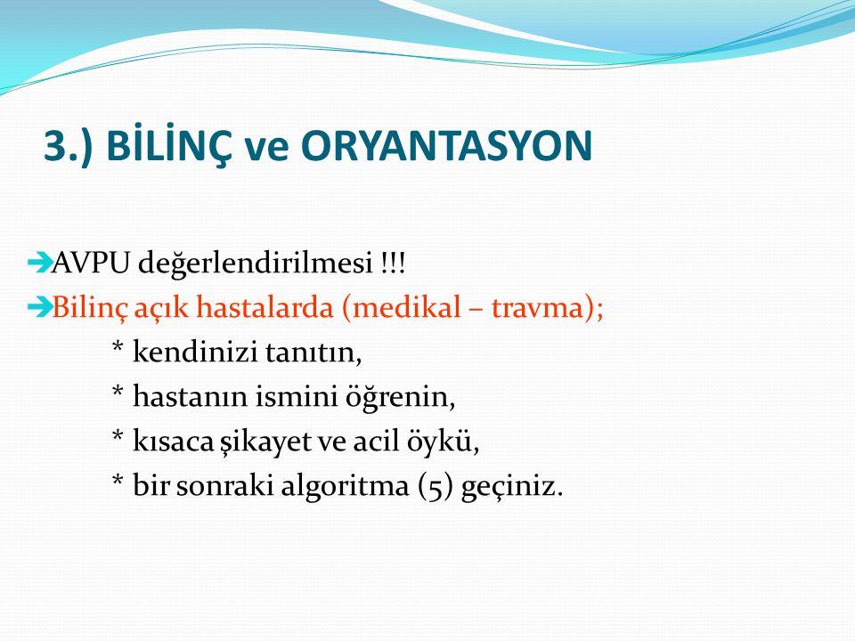 3.) BİLİNÇ ve ORYANTASYON  AVPU değerlendirilmesi !!!  Bilinç açık hastalarda (medikal – travma); * kendinizi tanıtın, * hastanın ismini öğrenin, *
