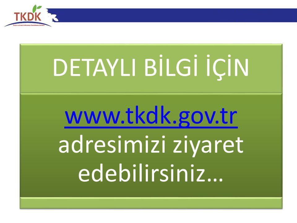 DETAYLI BİLGİ İÇİN www.tkdk.gov.tr www.tkdk.gov.tr adresimizi ziyaret edebilirsiniz…
