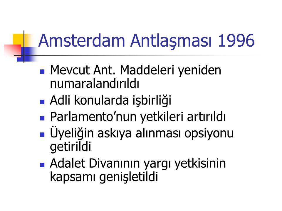 Amsterdam Antlaşması 1996 Mevcut Ant. Maddeleri yeniden numaralandırıldı Adli konularda işbirliği Parlamento'nun yetkileri artırıldı Üyeliğin askıya a
