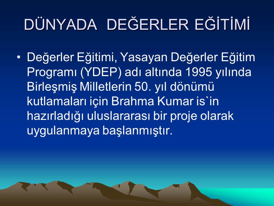 DÜNYADA DEĞERLER EĞİTİMİ Değerler Eğitimi, Yasayan Değerler Eğitim Programı (YDEP) adı altında 1995 yılında Birleşmiş Milletlerin 50. yıl dönümü kutla