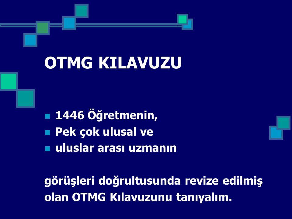 OTMG KILAVUZU 1446 Öğretmenin, Pek çok ulusal ve uluslar arası uzmanın görüşleri doğrultusunda revize edilmiş olan OTMG Kılavuzunu tanıyalım.