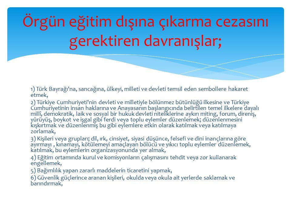 1) Türk Bayrağı'na, sancağına, ülkeyi, milleti ve devleti temsil eden sembollere hakaret etmek, 2) Türkiye Cumhuriyeti'nin devleti ve milletiyle bölün