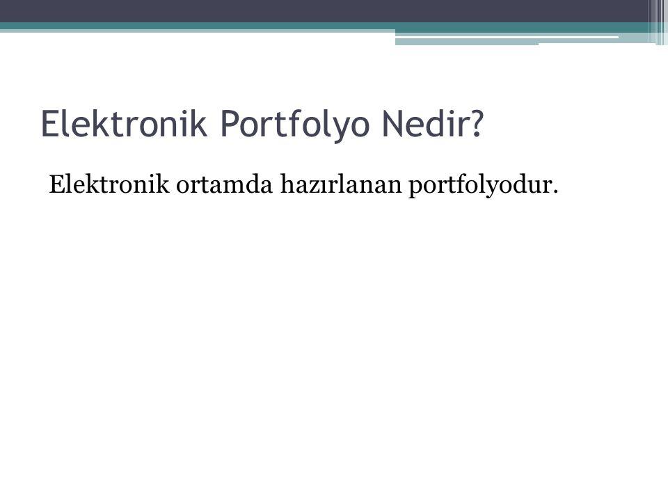 Elektronik Portfolyo Nedir? Elektronik ortamda hazırlanan portfolyodur.