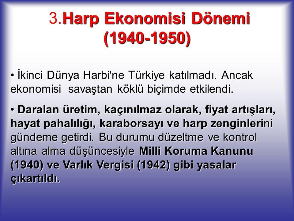 Harp Ekonomisi Dönemi (1940-1950) 3.Harp Ekonomisi Dönemi (1940-1950) İkinci Dünya Harbi'ne Türkiye katılmadı. Ancak ekonomisi savaştan köklü biçimde