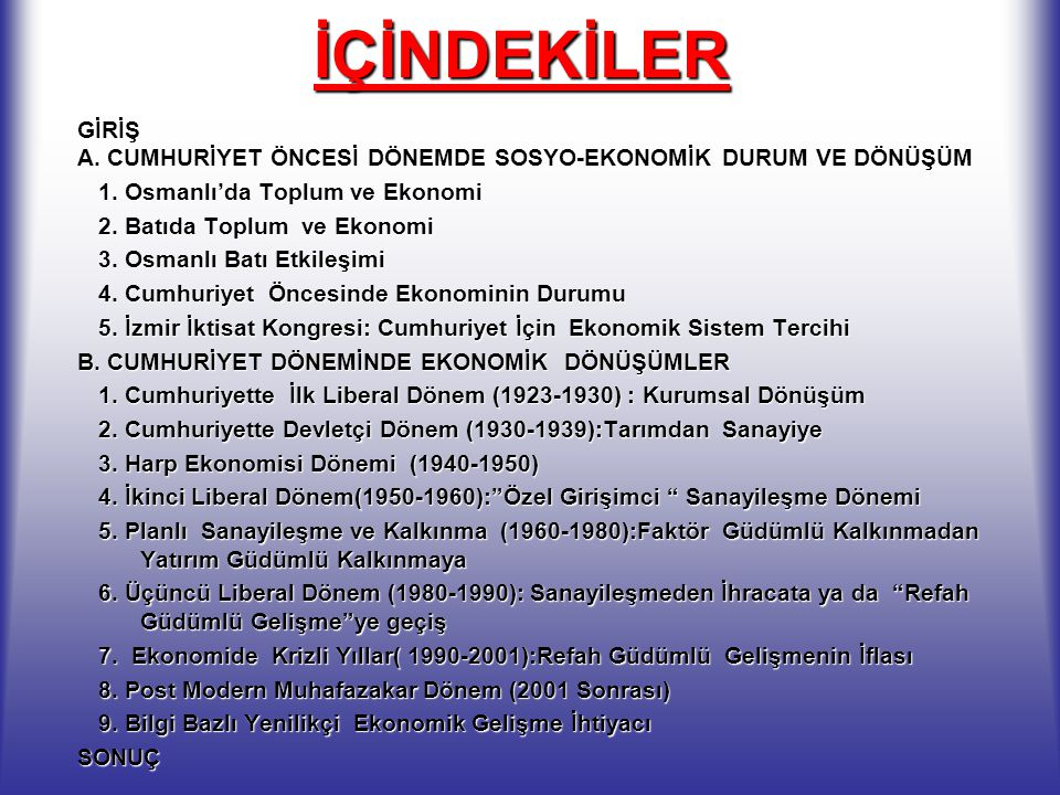 İÇİNDEKİLERGİRİŞ A. CUMHURİYET ÖNCESİ DÖNEMDE SOSYO-EKONOMİK DURUM VE DÖNÜŞÜM 1. Osmanlı'da Toplum ve Ekonomi 2. Batıda Toplum ve Ekonomi 3. Osmanlı B