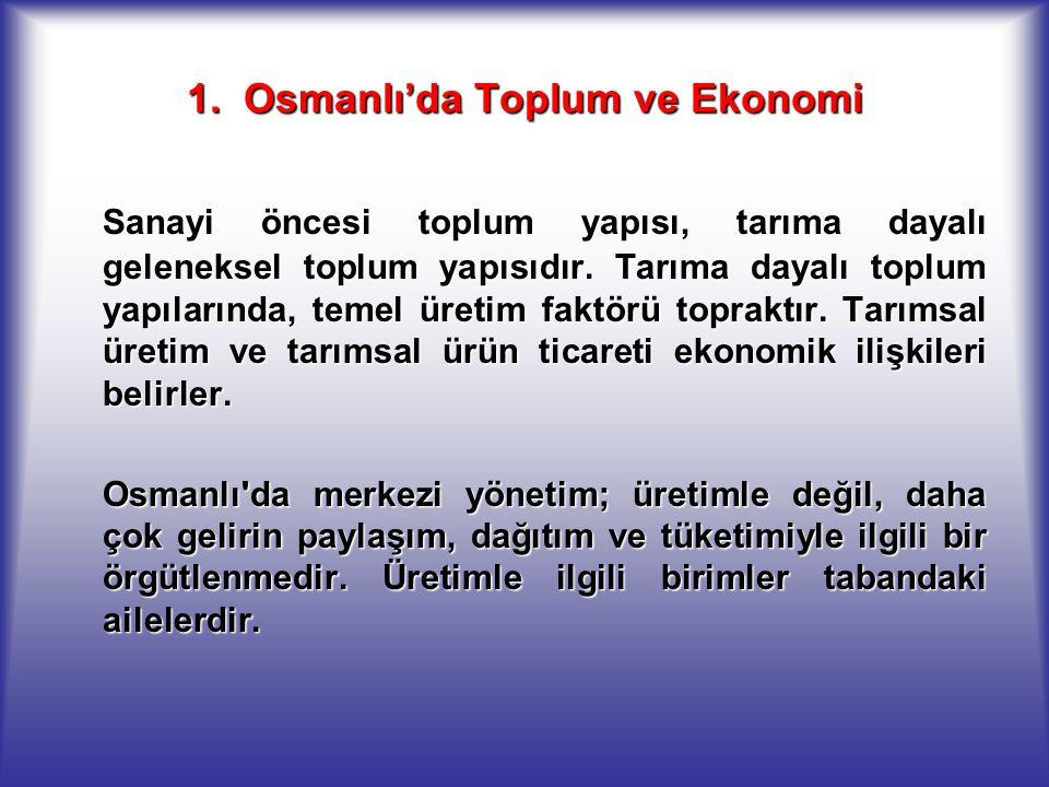 1. Osmanlı'da Toplum ve Ekonomi Sanayi öncesi toplum yapısı, tarıma dayalı geleneksel toplum yapısıdır. Tarıma dayalı toplum yapılarında, temel üretim